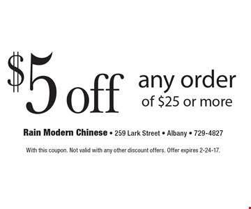 $5off any order of $25 or more. With this coupon. Not valid with any other discount offers. Offer expires 2-24-17.
