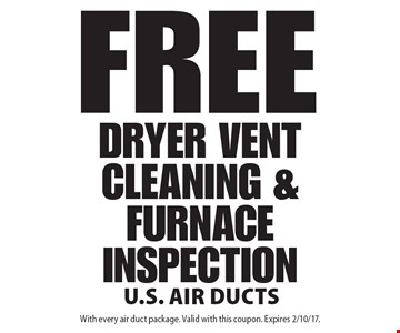 FREE DRYER VENT CLEANING & FURNACE INSPECTION. With every air duct package. Valid with this coupon. Expires 2/10/17.