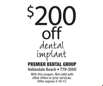 $200 off dental implant. With this coupon. Not valid with other offers or prior services. Offer expires 3-10-17.