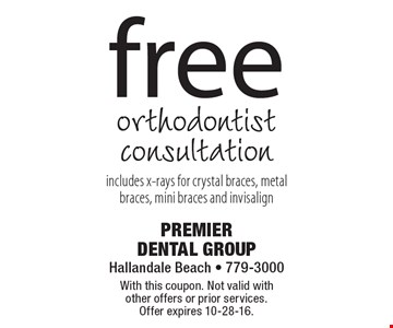 Free orthodontist consultation – includes x-rays for crystal braces, metal braces, mini braces and invisalign. With this coupon. Not valid with other offers or prior services. Offer expires 10-28-16.