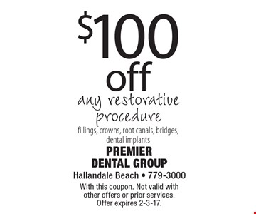$100 off any restorative procedure, fillings, crowns, root canals, bridges, dental implants. With this coupon. Not valid with other offers or prior services. Offer expires 2-3-17.