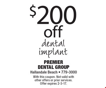 $200 off dental implant. With this coupon. Not valid with other offers or prior services. Offer expires 2-3-17.