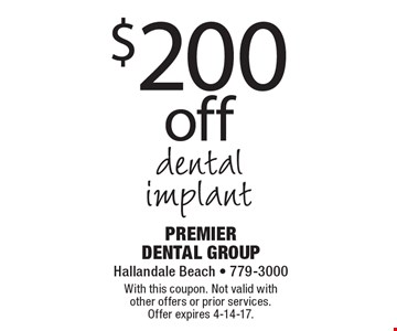 $200 off dental implant. With this coupon. Not valid with other offers or prior services. Offer expires 4-14-17.