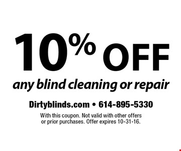 10% off any blind cleaning or repair. With this coupon. Not valid with other offersor prior purchases. Offer expires 10-31-16.