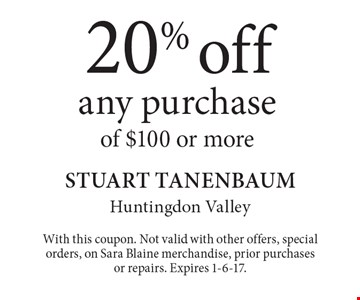 20% off any purchase of $100 or more. With this coupon. Not valid with other offers, special orders, on Sara Blaine merchandise, prior purchases or repairs. Expires 1-6-17.
