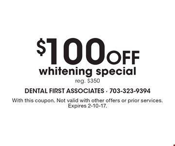$100 Off whitening special. reg. $350. With this coupon. Not valid with other offers or prior services. Expires 2-10-17.