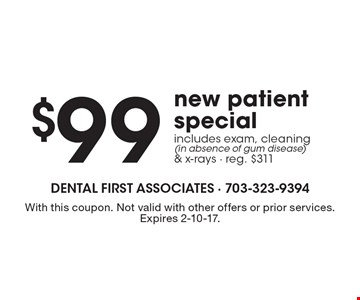 $99 new patient special. includes exam, cleaning (in absence of gum disease) & x-rays - reg. $311 . With this coupon. Not valid with other offers or prior services. Expires 2-10-17.