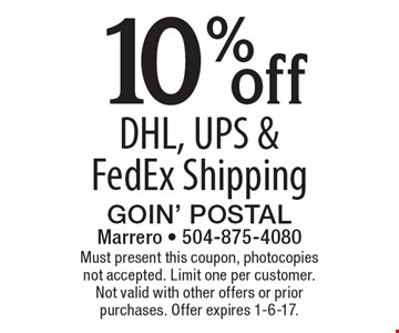 10% off DHL, UPS & FedEx Shipping. Must present this coupon, photocopies not accepted. Limit one per customer. Not valid with other offers or prior purchases. Offer expires 1-6-17.