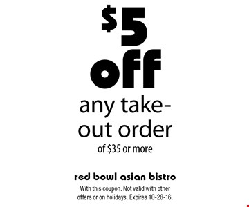 $5 off any take-out order of $35 or more. With this coupon. Not valid with other offers or on holidays. Expires 10-28-16.