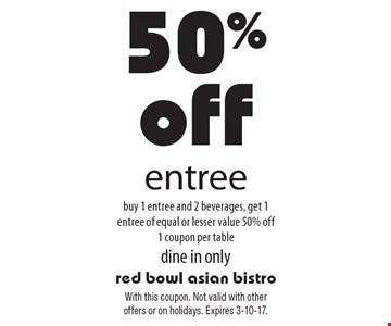 50% off entree buy 1 entree and 2 beverages, get 1 entree of equal or lesser value 50% off1 coupon per table, dine in only. With this coupon. Not valid with other offers or on holidays. Expires 3-10-17.