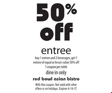 50% off entree buy 1 entree and 2 beverages, get 1 entree of equal or lesser value 50% off1 coupon per tabledine in only. With this coupon. Not valid with other offers or on holidays. Expires 4-14-17.