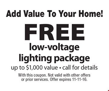 Add Value To Your Home! FREE low-voltage lighting package up to $1,000 value - call for details. With this coupon. Not valid with other offers or prior services. Offer expires 11-11-16.