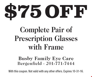 $75 off complete pair of prescription classes with frame. With this coupon. Not valid with any other offers. Expires 10-31-16.