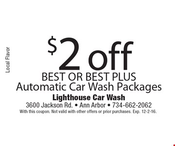 $2 off Best or Best Plus Automatic Car Wash Packages. With this coupon. Not valid with other offers or prior purchases. Exp. 12-2-16.