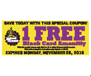 Save today with this special coupon! 1 Free Black card amenity. With this special coupon only. Must be 18 or older. Coupon and ID needed. Valid at Bloomingdale, IL location only. Expires 11-28-16.