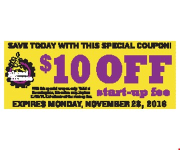 Save today with this special coupon! $10 off startup fee. With this special coupon only. Valid at Bloomingdale, IL location only. Expires 11-28-16. $10 offer is off the startup fee.
