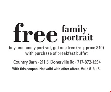 Free family portrait buy one family portrait, get one free (reg. price $10) with purchase of breakfast buffet. With this coupon. Not valid with other offers. Valid 5-8-16.