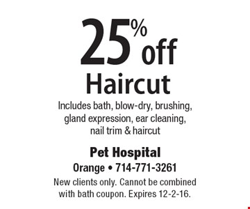 25% off Haircut. Includes bath, blow-dry, brushing, gland expression, ear cleaning, nail trim & haircut. New clients only. Cannot be combined with bath coupon. Expires 12-2-16.