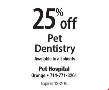 25% off pet dentistry. Available to all clients. Expires 12-2-16.