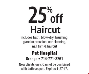 25% off Haircut. Includes bath, blow-dry, brushing, gland expression, ear cleaning, nail trim & haircut. New clients only. Cannot be combined with bath coupon. Expires 1-27-17.