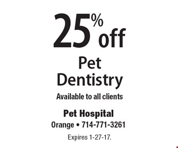 25% off Pet Dentistry. Available to all clients. Expires 1-27-17.