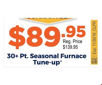 $89.95 30+pt. seasonal furnace tune-up