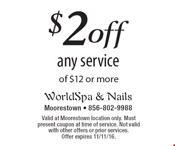 $2 off any service of $12 or more. Valid at Moorestown location only. Must present coupon at time of service. Not valid with other offers or prior services. Offer expires 11/11/16.