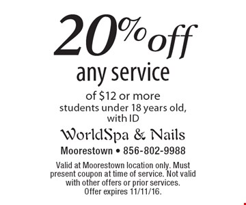 20% off any service of $12 or more. Students under 18 years old, with ID. Valid at Moorestown location only. Must present coupon at time of service. Not valid with other offers or prior services. Offer expires 11/11/16.