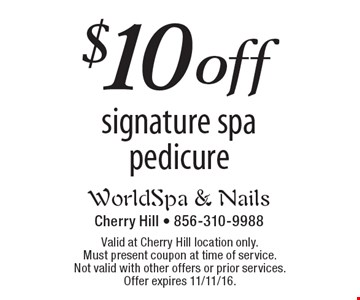 $10 off signature spa pedicure. Valid at Cherry Hill location only.Must present coupon at time of service. Not valid with other offers or prior services. Offer expires 11/11/16.