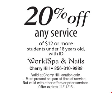 20% off any service of $12 or more students under 18 years old, with ID. Valid at Cherry Hill location only. Must present coupon at time of service.Not valid with other offers or prior services. Offer expires 11/11/16.