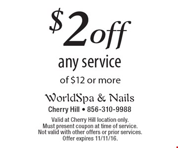 $2 off any service of $12 or more. Valid at Cherry Hill location only.Must present coupon at time of service. Not valid with other offers or prior services. Offer expires 11/11/16.