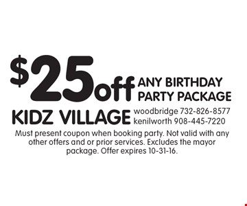 $25 off any birthday party package. Must present coupon when booking party. Not valid with any other offers and or prior services. Excludes the mayor package. Offer expires 10-31-16.