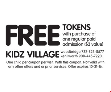 Free tokens with purchase of one regular paid admission ($3 value). One child per coupon per visit. With this coupon. Not valid with any other offers and or prior services. Offer expires 10-31-16.