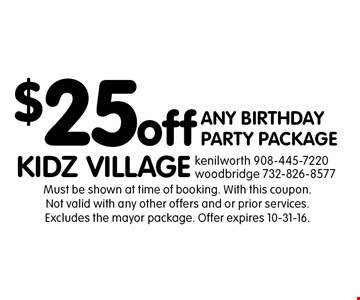 $25 off Any Birthday Party Package. Must be shown at time of booking. With this coupon. Not valid with any other offers and or prior services. Excludes the mayor package. Offer expires 10-31-16.