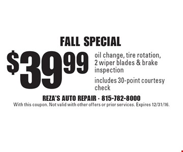 FALL SPECIAL $39.99 oil change, tire rotation, 2 wiper blades & brake inspection includes 30-point courtesy check. With this coupon. Not valid with other offers or prior services. Expires 12/31/16.