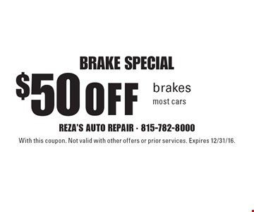 BRAKE SPECIAL $50 OFF brakes. Most cars. With this coupon. Not valid with other offers or prior services. Expires 12/31/16.