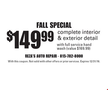 FALL SPECIAL $149.99 complete interior & exterior detail with full service hand wash (value $169.99). With this coupon. Not valid with other offers or prior services. Expires 12/31/16.