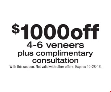 $1000 off 4-6 veneers plus complimentary consultation. With this coupon. Not valid with other offers. Expires 10-28-16.