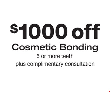$1000 off Cosmetic Bonding. 6 or more teeth plus complimentary consultation.