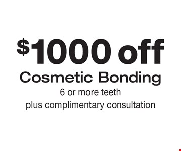 $1000off Cosmetic Bonding. 6 or more teeth plus complimentary consultation.