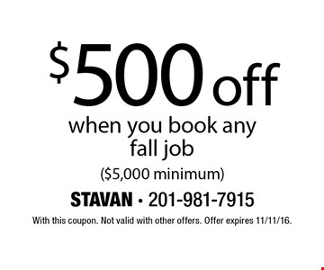 $500 off when you book any fall job ($5,000 minimum). With this coupon. Not valid with other offers. Offer expires 11/11/16.