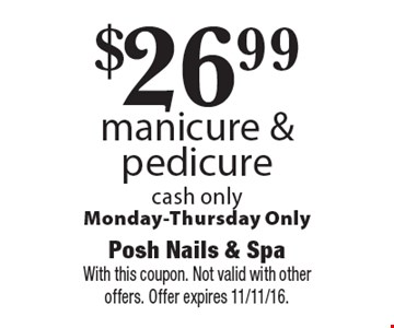 $26.99 manicure & pedicure cash only. Monday-Thursday Only. With this coupon. Not valid with other offers. Offer expires 11/11/16.