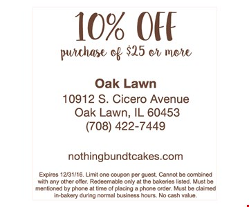 10% off purchase of $25 or more. Expires 12-31-16. Limit one coupon per guest. Cannot be combined with any other offer. Redeemable only at the bakeries listed. Must be mentioned by phone at time of pf acing a phone order. Must be claimed in-bakery during normal business hours. No cash value.