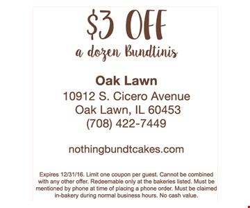 $3 off a dozen Buntinis. Expires 12-31-16. Limit one coupon per guest. Cannot be combined with any other offer. Redeemable only at the bakeries listed. Must be mentioned by phone at time of pf acing a phone order. Must be claimed in-bakery during normal business hours. No cash value.