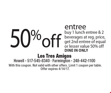 50%off entree. Buy 1 lunch entree & 2 beverages at reg. price, get 2nd entree of equal or lesser value 50% off. Dine in only. With this coupon. Not valid with other offers. Limit 1 coupon per table. Offer expires 4/14/17.