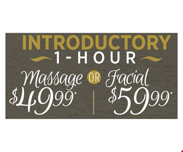 Introductory 1- Hour Massage $49.99 OR Facial $59.99