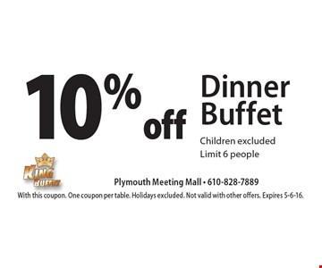 10% off Dinner Buffet. Children excluded. Limit 6 people. With this coupon. One coupon per table. Holidays excluded. Not valid with other offers. Expires 5-6-16.