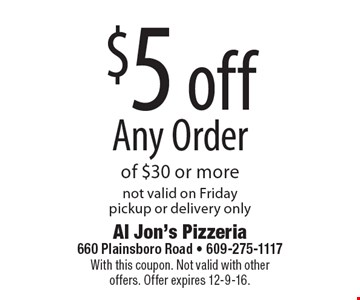 $5 off Any Order of $30 or more. Not valid on Friday. Pickup or delivery only. With this coupon. Not valid with other offers. Offer expires 12-9-16.