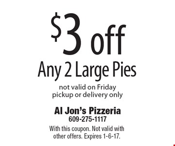 $3 off Any 2 Large Pies. Not valid on Friday. Pickup or delivery only. With this coupon. Not valid with other offers. Expires 1-6-17.