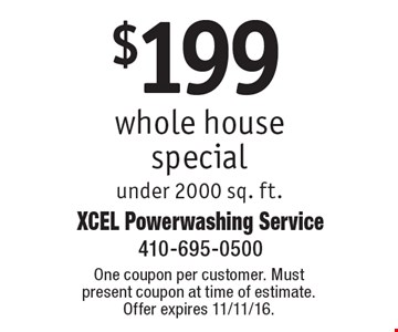 $199 whole house special under 2000 sq. ft. One coupon per customer. Must present coupon at time of estimate. Offer expires 11/11/16.